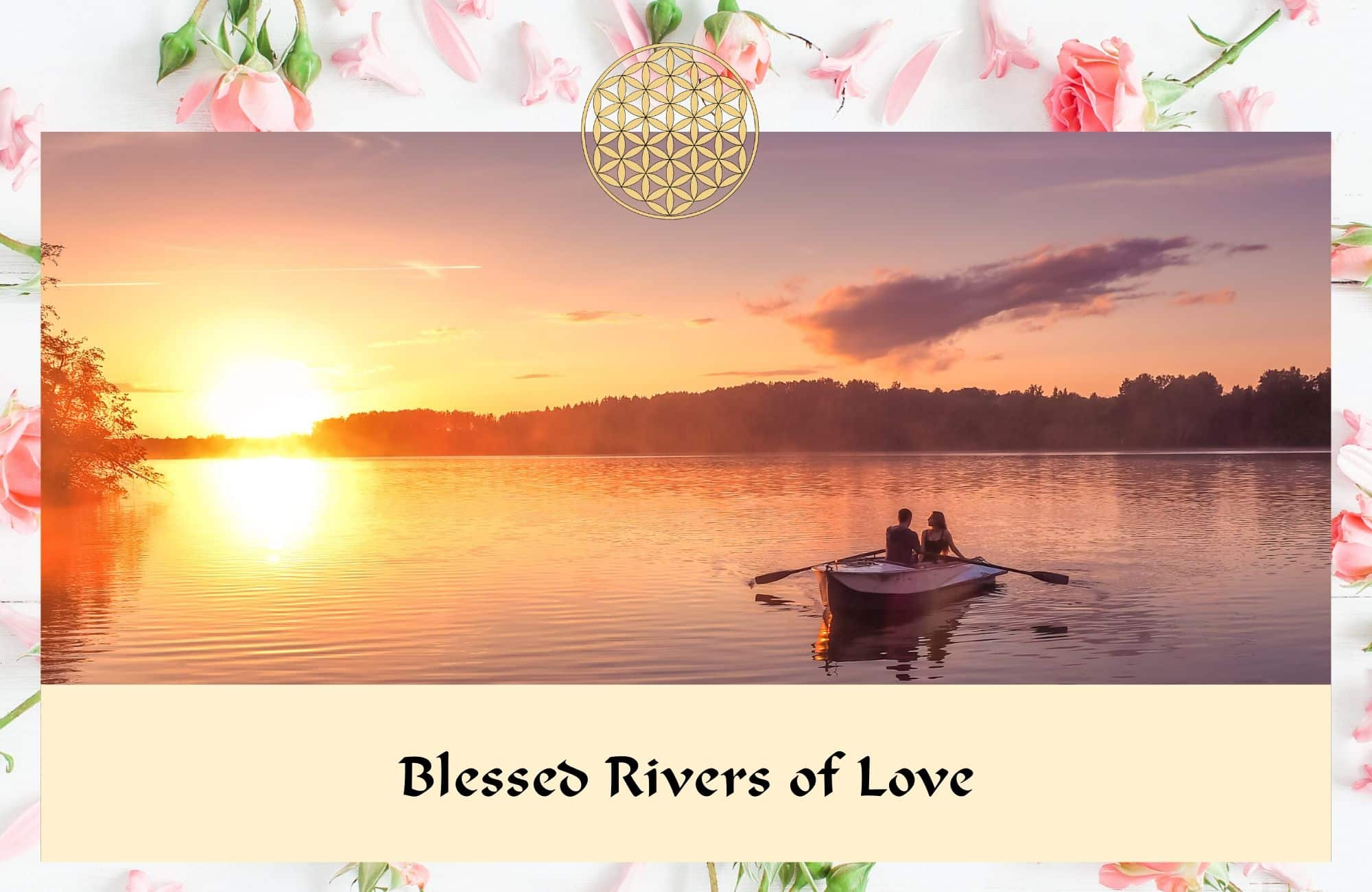 Blessed rivers of love - Flower Essences & Remedies - Flowers for Healing