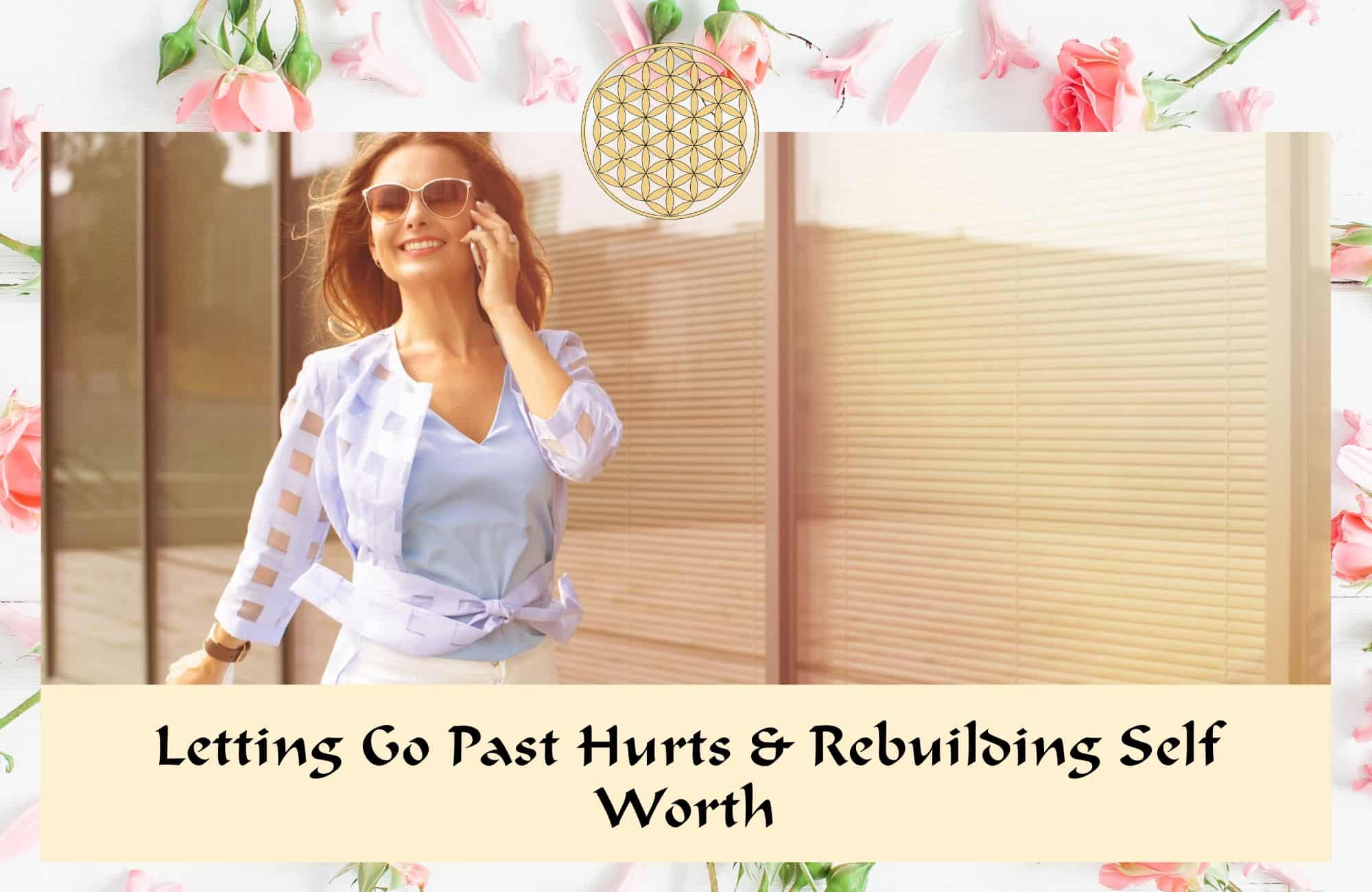 letting go past hurts and rebuilding self worth